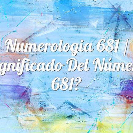 Numerologia 681 / Significado del número 681