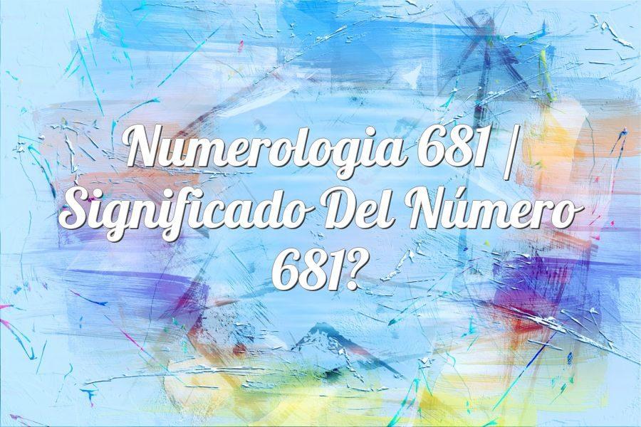 Numerología 681 / Significado del número 681