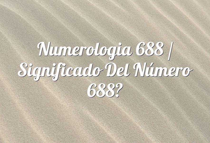 Numerología 688 / Significado del número 688