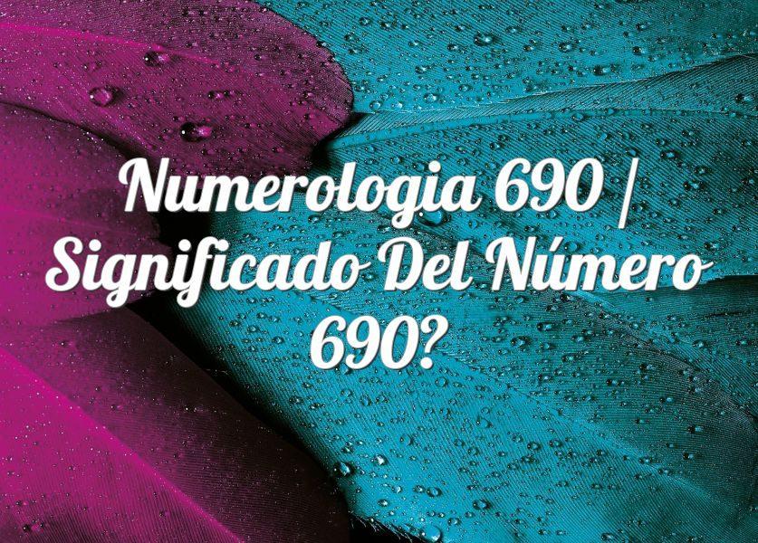 Numerología 690 / Significado del número 690