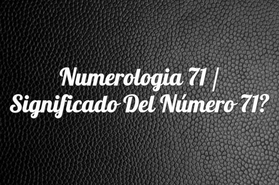 Numerología 71 / Significado del número 71