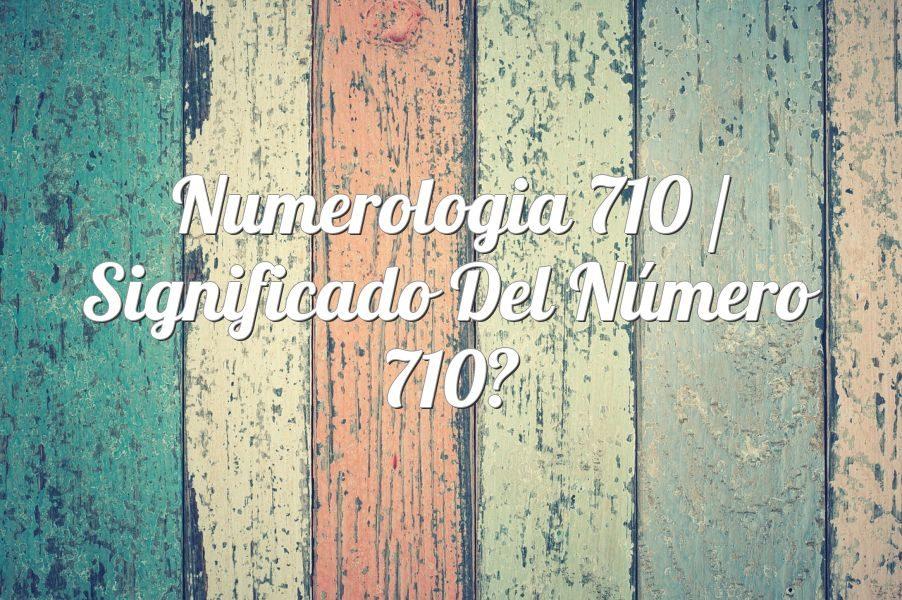 Numerología 710 / Significado del número 710
