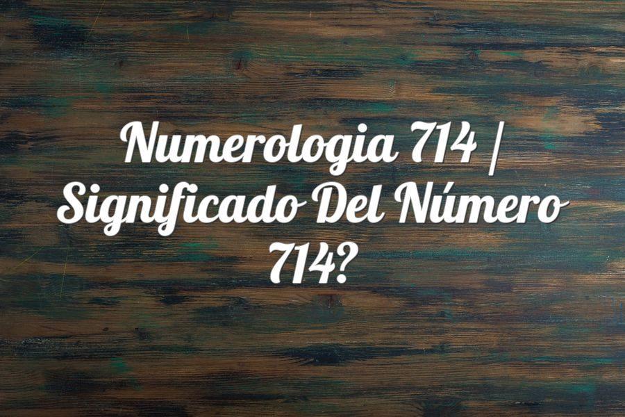Numerología 714 / Significado del número 714