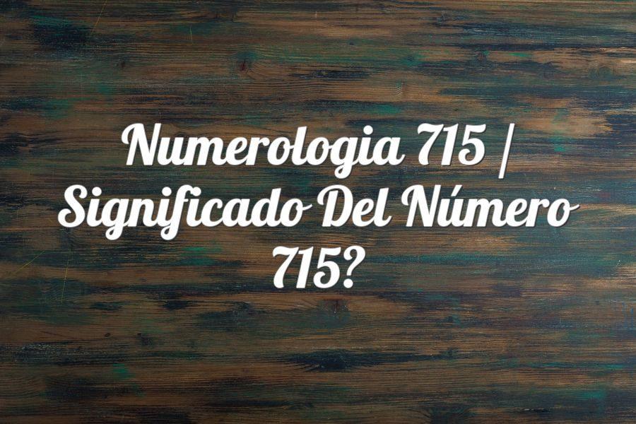 Numerología 715 / Significado del número 715