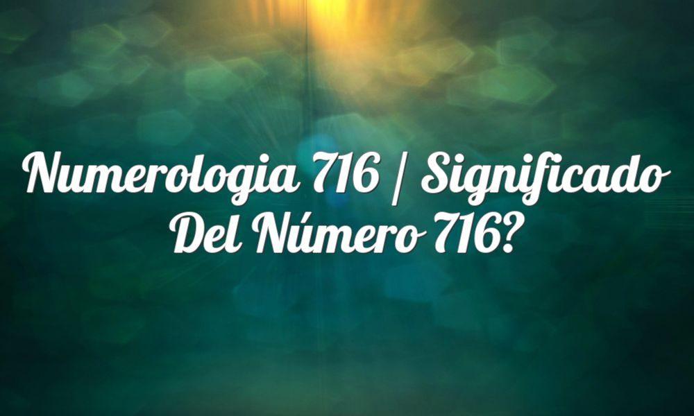 Numerología 716 / Significado del número 716