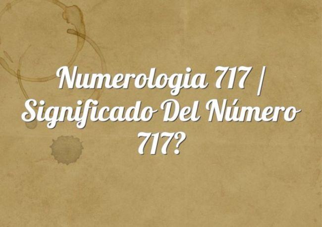 Numerología 717 / Significado del número 717