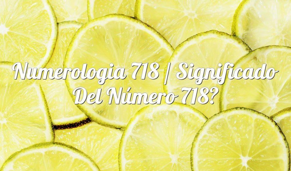 Numerología 718 / Significado del número 718