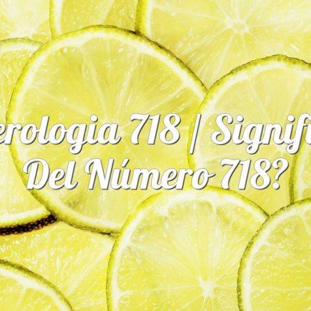 Numerologia 718 / Significado del número 718