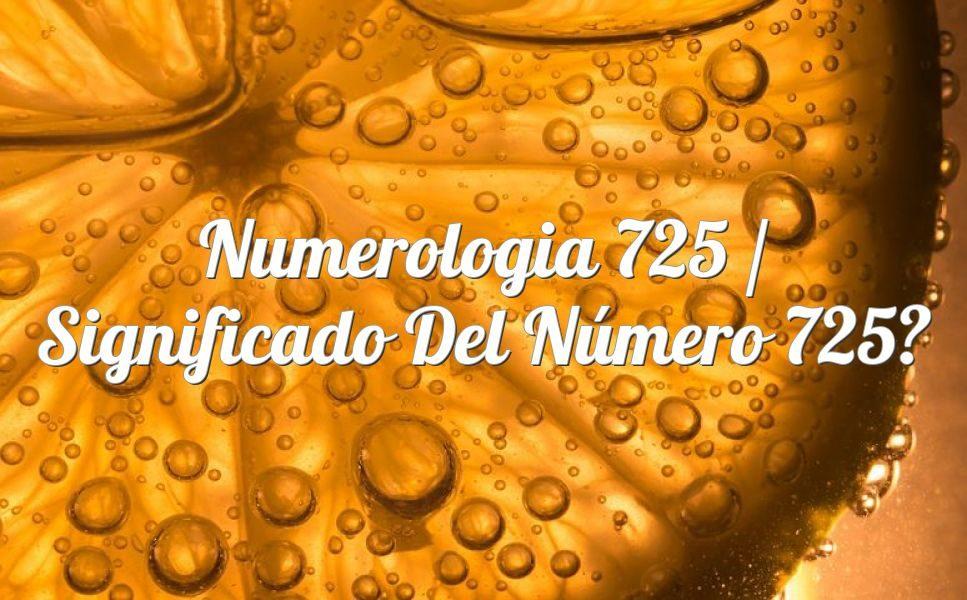 Numerología 725 / Significado del número 725