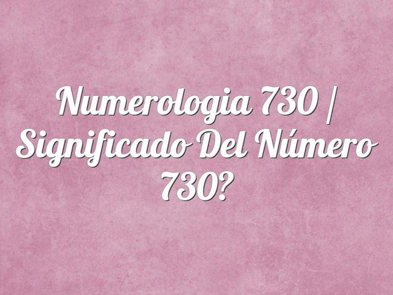 Numerología 730 / Significado del número 730