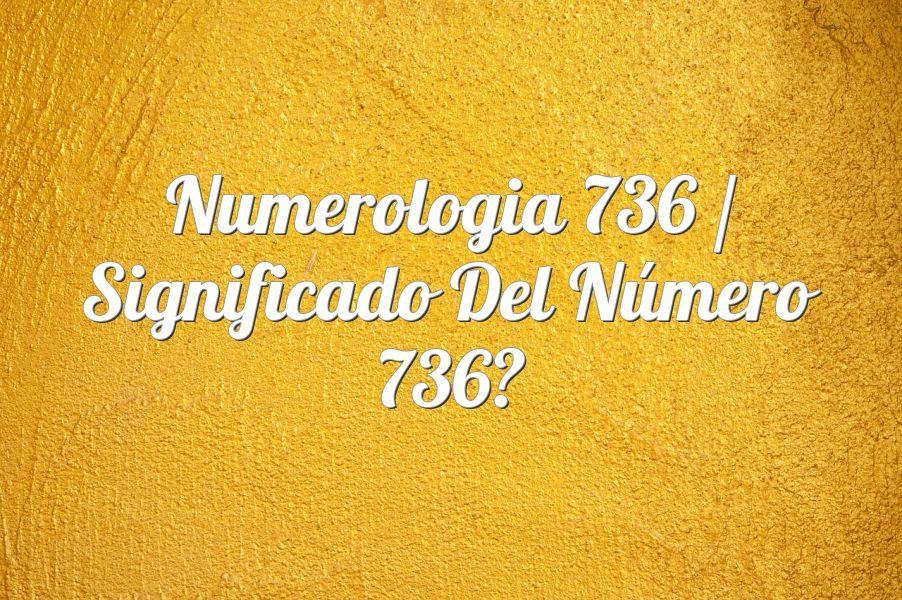 Numerología 736 / Significado del número 736