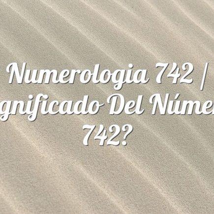 Numerologia 742 / Significado del número 742