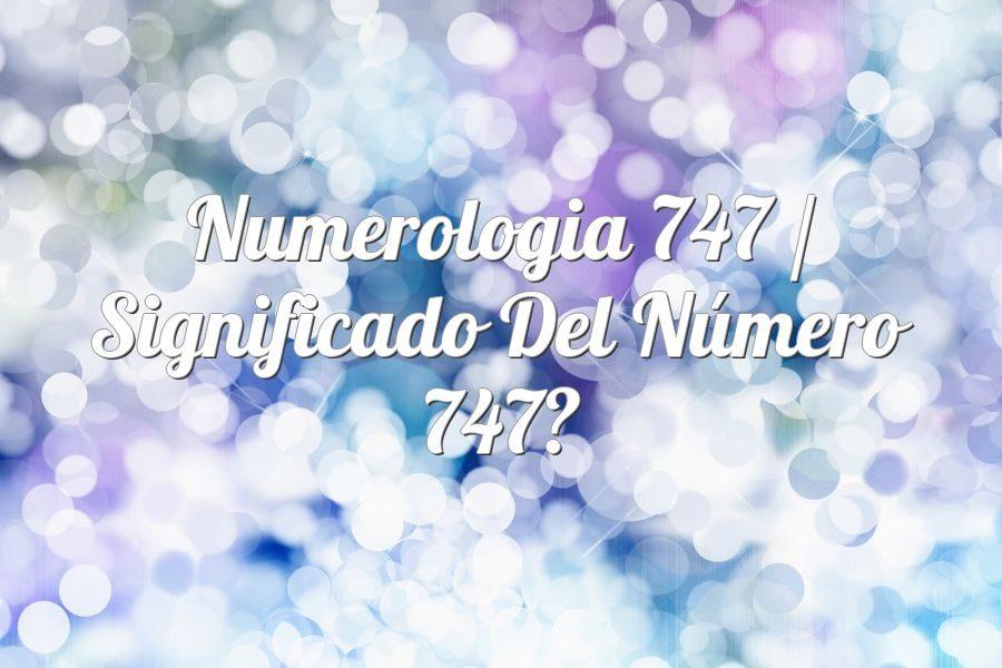 Numerología 747 / Significado del número 747