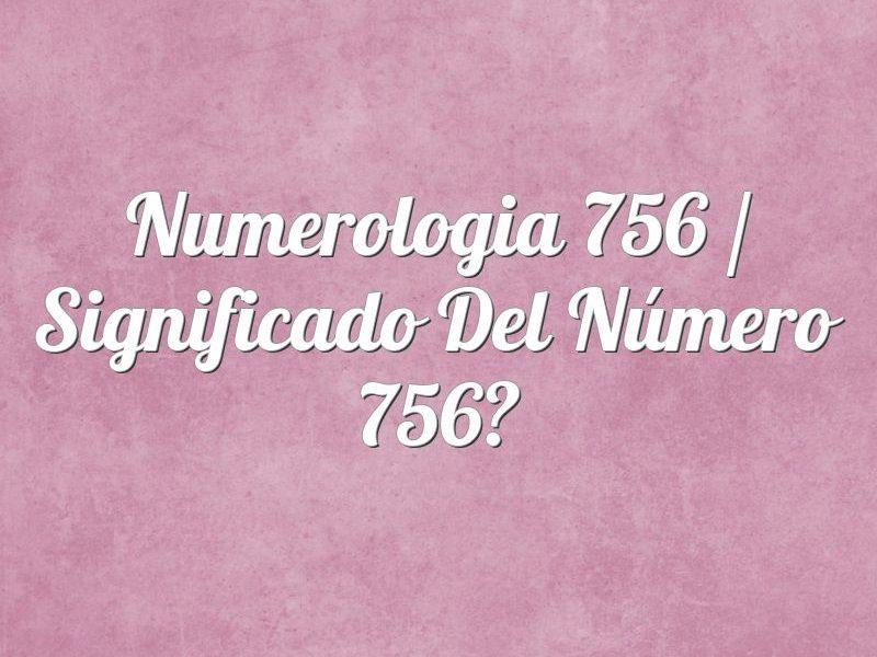 Numerología 756 / Significado del número 756