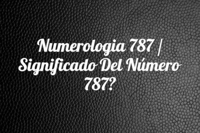 Numerología 787 / Significado del número 787