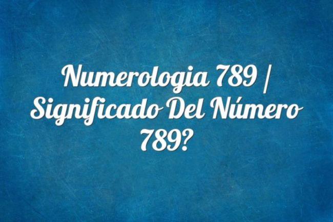 Numerología 789 / Significado del número 789