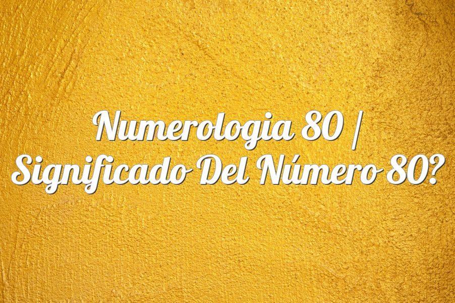 Numerología 80 / Significado del número 80