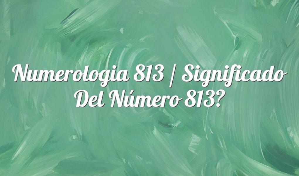 Numerología 813 / Significado del número 813