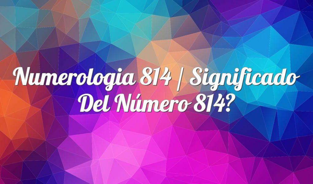 Numerología 814 / Significado del número 814