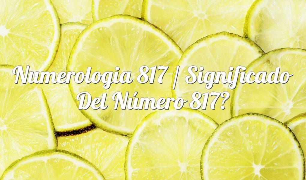 Numerología 817 / Significado del número 817