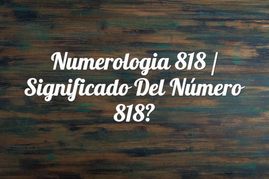 Numerología 818 / Significado del número 818
