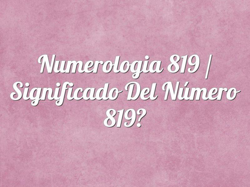Numerología 819 / Significado del número 819