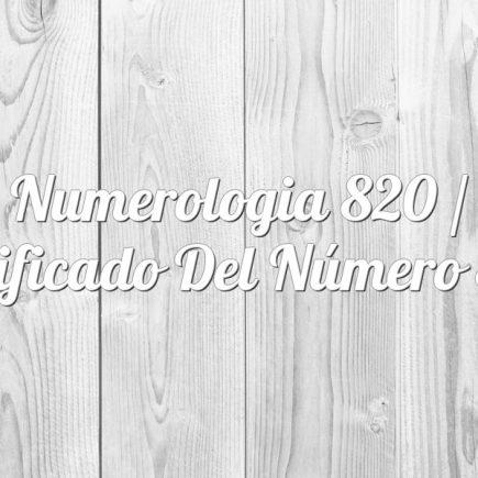 Numerologia 820 / Significado del número 820