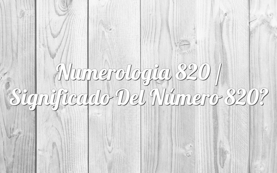 Numerología 820 / Significado del número 820