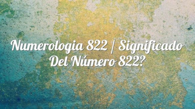 Numerología 822 / Significado del número 822