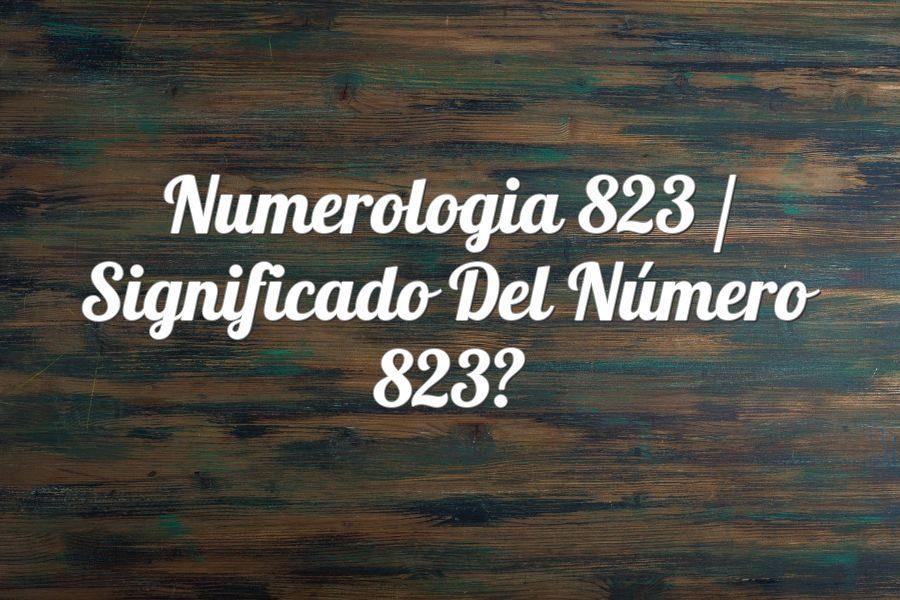 Numerología 823 / Significado del número 823