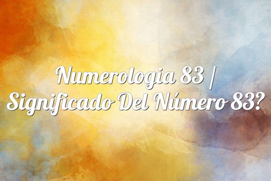 Numerología 83 / Significado del número 83