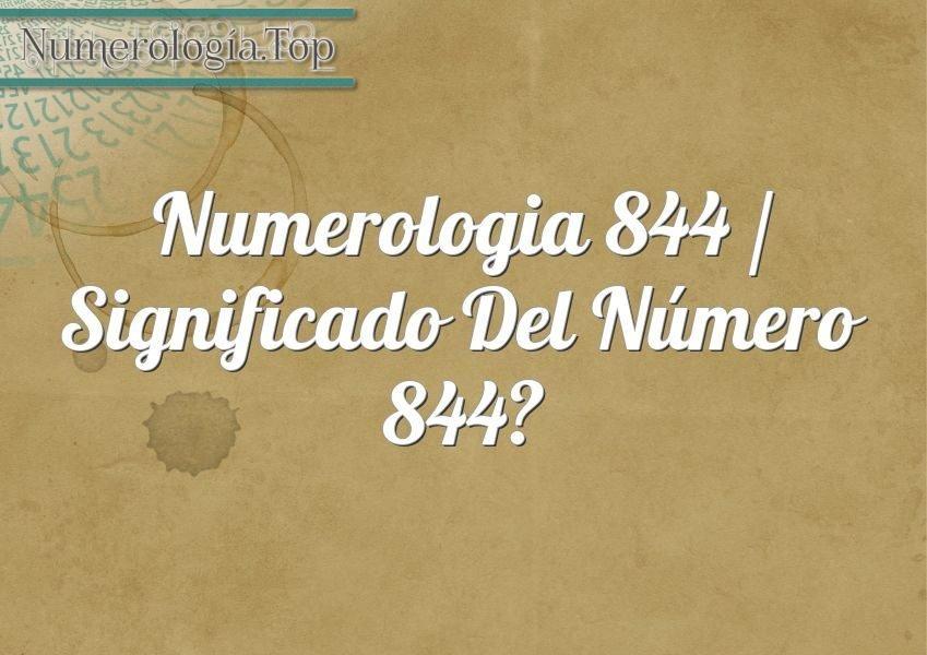 Numerología 844 / Significado del número 844