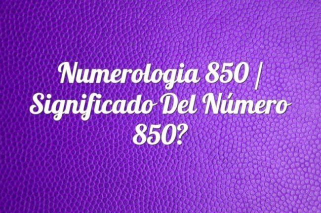 Numerología 850 / Significado del número 850