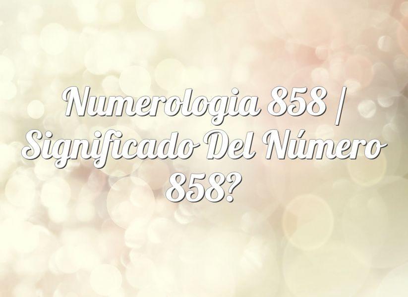 Numerología 858 / Significado del número 858
