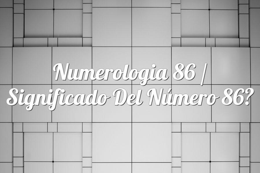 Numerología 86 / Significado del número 86