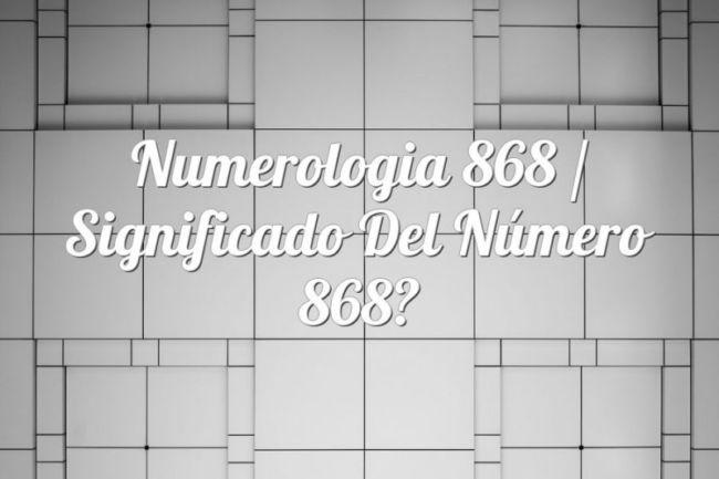 Numerología 868 / Significado del número 868