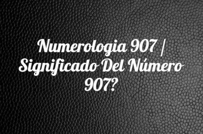 Numerología 907 / Significado del número 907