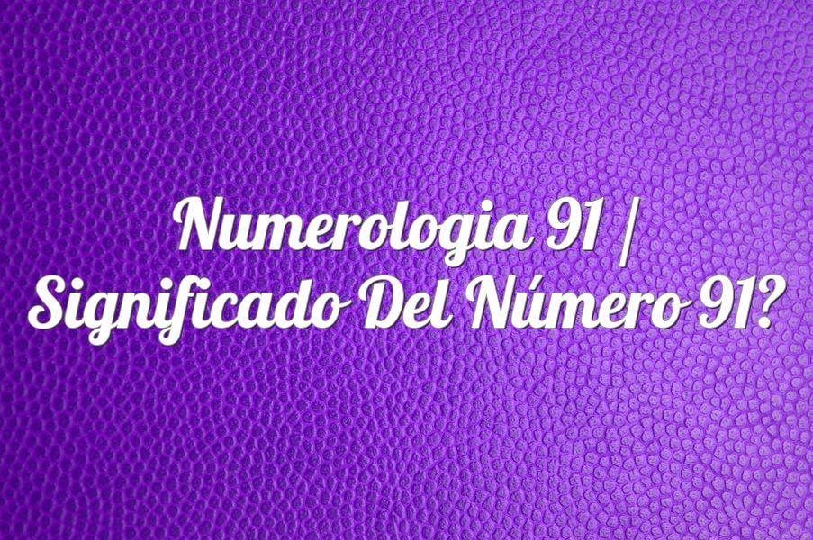 Numerología 91 / Significado del número 91