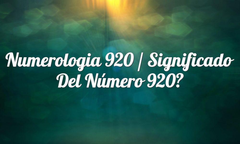 Numerología 920 / Significado del número 920