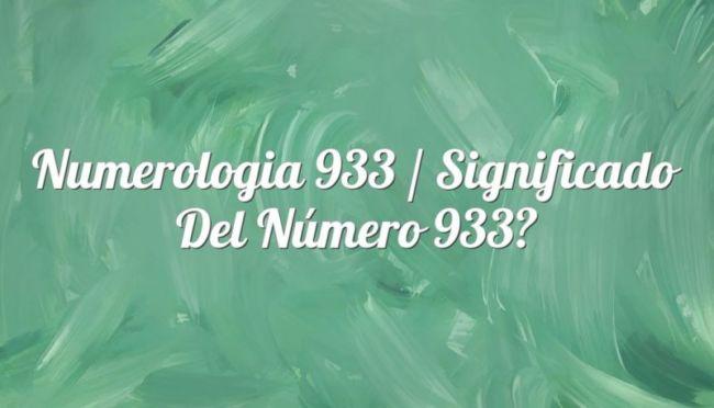 Numerología 933 / Significado del número 933