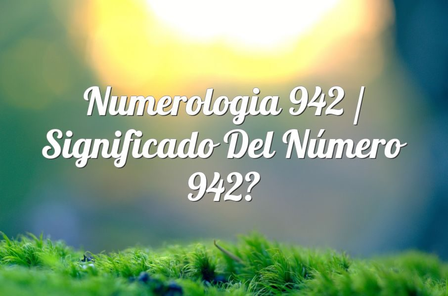 Numerología 942 / Significado del número 942