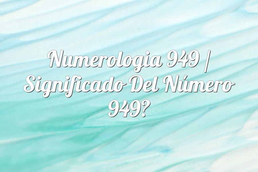 Numerología 949 / Significado del número 949