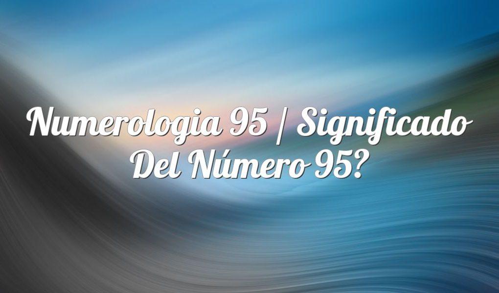 Numerología 95 / Significado del número 95