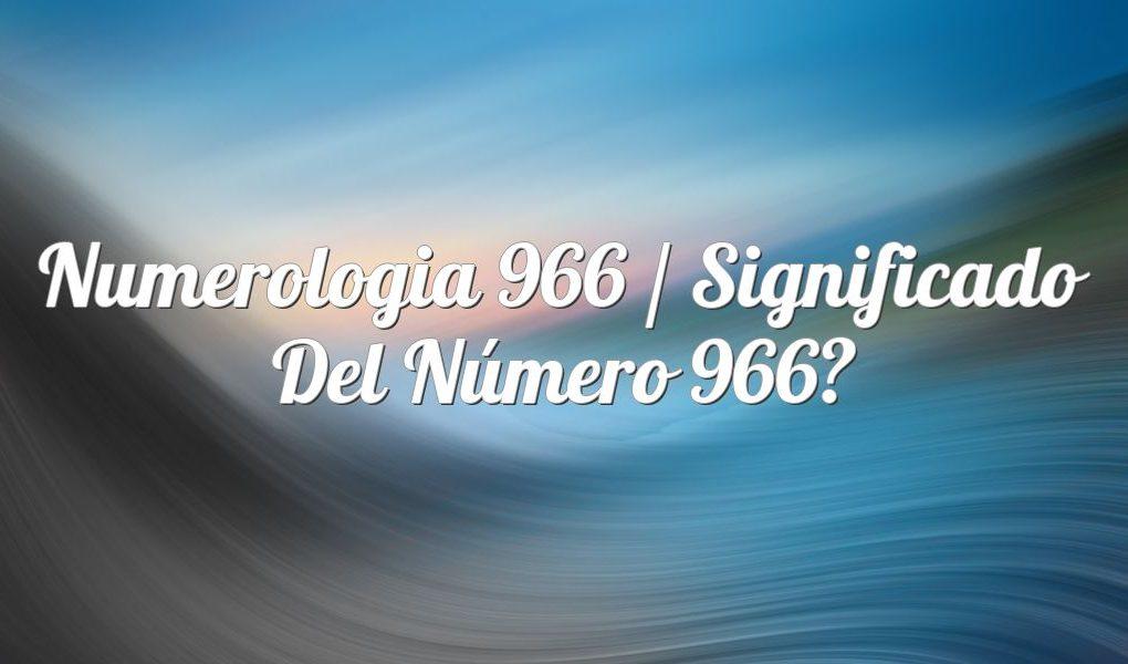 Numerología 966 / Significado del número 966