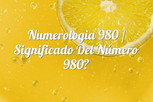 Numerología 980 / Significado del número 980