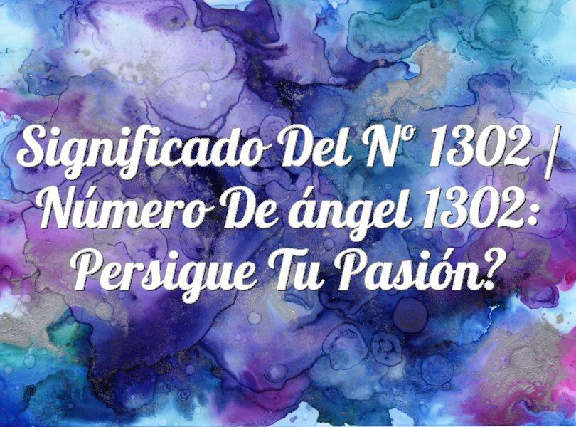 Significado del nº 1302 / Número de ángel 1302: Persigue tu pasión