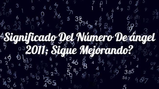 Significado del número de ángel 2011; Sigue mejorando